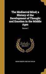 The Mediaeval Mind; A History of the Development of Thought and Emotion in the Middle Ages; Volume 1 af Henry Osborn 1856-1941 Taylor
