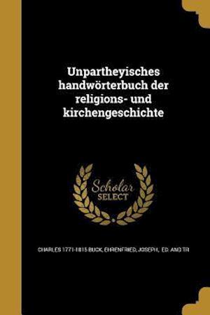 Unpartheyisches Handworterbuch Der Religions- Und Kirchengeschichte af Charles 1771-1815 Buck
