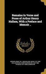 Remains in Verse and Prose of Arthur Henry Hallam, with a Preface and Memoir .. af Henry 1777-1859 Hallam, Arthur Henry 1811-1833 Hallam