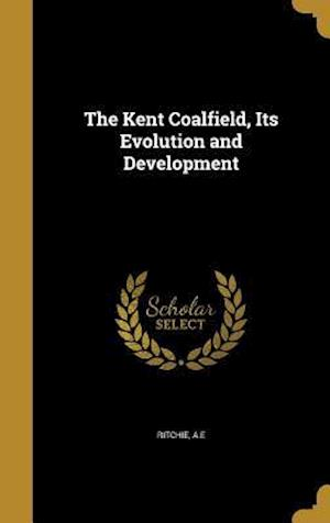 Bog, hardback The Kent Coalfield, Its Evolution and Development