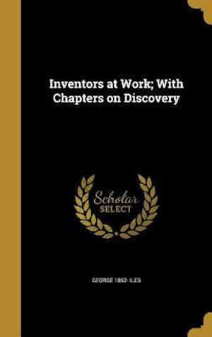 Inventors at Work; With Chapters on Discovery af George 1852- Iles