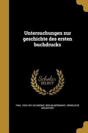 Bog, paperback Untersuchungen Zur Geschichte Des Ersten Buchdrucks af Paul 1853-1921 Schwenke