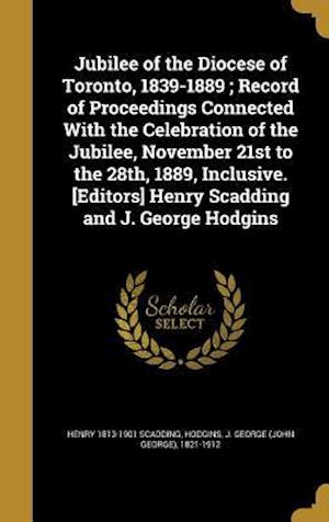 Bog, hardback Jubilee of the Diocese of Toronto, 1839-1889; Record of Proceedings Connected with the Celebration of the Jubilee, November 21st to the 28th, 1889, In af Henry 1813-1901 Scadding