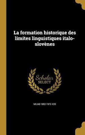 Bog, hardback La Formation Historique Des Limites Linguistiques Italo-Slovenes af Milko 1892-1972 Kos