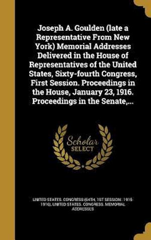 Bog, hardback Joseph A. Goulden (Late a Representative from New York) Memorial Addresses Delivered in the House of Representatives of the United States, Sixty-Fourt