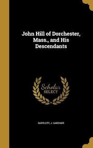 Bog, hardback John Hill of Dorchester, Mass., and His Descendants