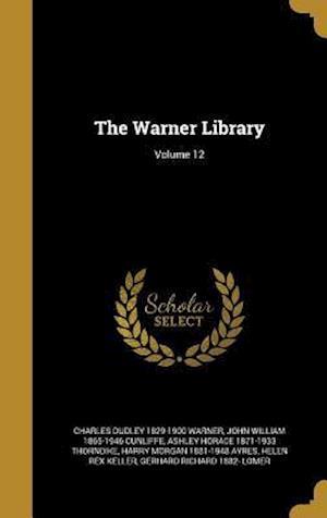 Bog, hardback The Warner Library; Volume 12 af Charles Dudley 1829-1900 Warner, Ashley Horace 1871-1933 Thorndike, John William 1865-1946 Cunliffe