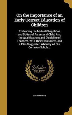 Bog, hardback On the Importance of an Early Correct Education of Children af William Euen