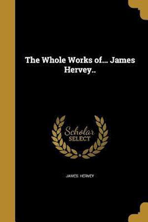Bog, paperback The Whole Works Of... James Hervey.. af James Hervey