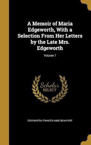 Bog, hardback A Memoir of Maria Edgeworth, with a Selection from Her Letters by the Late Mrs. Edgeworth; Volume 1