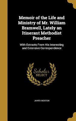 Bog, hardback Memoir of the Life and Ministry of Mr. William Bramwell, Lately an Itinerant Methodist Preacher af James Sigston