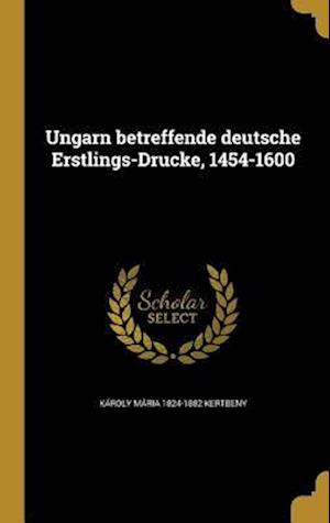 Bog, hardback Ungarn Betreffende Deutsche Erstlings-Drucke, 1454-1600 af Karoly Maria 1824-1882 Kertbeny