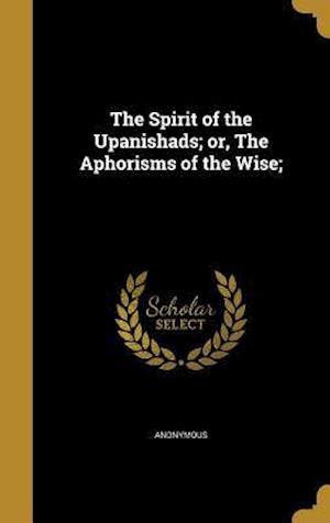Bog, hardback The Spirit of the Upanishads; Or, the Aphorisms of the Wise;