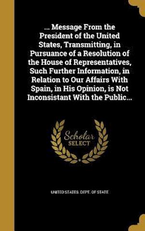 Bog, hardback ... Message from the President of the United States, Transmitting, in Pursuance of a Resolution of the House of Representatives, Such Further Informat