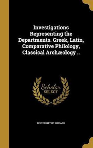 Bog, hardback Investigations Representing the Departments. Greek, Latin, Comparative Philology, Classical Archaeology ..