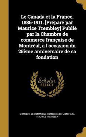 Bog, hardback Le  Canada Et La France, 1886-1911. [Prepare Par Maurice Trembley] Publie Par La Chambre de Commerce Francaise de Montreal, A L'Occasion Du 25eme Anni af Maurice Trembley