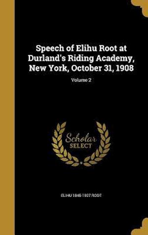 Bog, hardback Speech of Elihu Root at Durland's Riding Academy, New York, October 31, 1908; Volume 2 af Elihu 1845-1937 Root