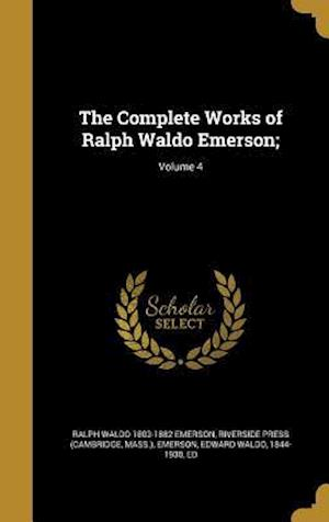 Bog, hardback The Complete Works of Ralph Waldo Emerson;; Volume 4 af Ralph Waldo 1803-1882 Emerson