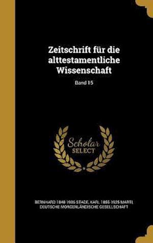 Zeitschrift Fur Die Alttestamentliche Wissenschaft; Band 15 af Bernhard 1848-1906 Stade, Karl 1855-1925 Marti