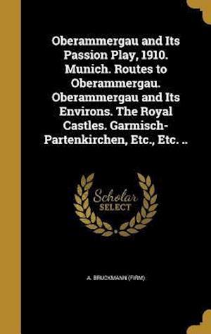 Bog, hardback Oberammergau and Its Passion Play, 1910. Munich. Routes to Oberammergau. Oberammergau and Its Environs. the Royal Castles. Garmisch-Partenkirchen, Etc