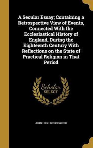 Bog, hardback A   Secular Essay; Containing a Retrospective View of Events, Connected with the Ecclesiastical History of England, During the Eighteenth Century with af John 1753-1842 Brewster