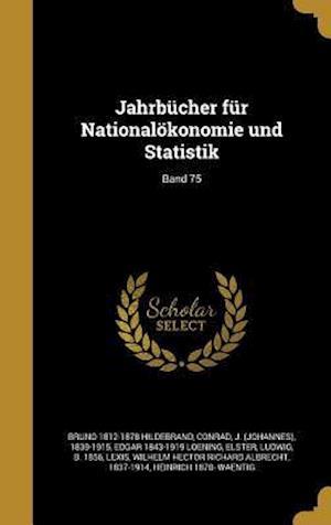Jahrbucher Fur Nationalokonomie Und Statistik; Band 75 af Bruno 1812-1878 Hildebrand, Edgar 1843-1919 Loening