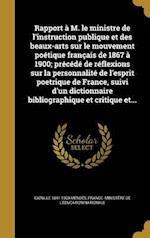 Rapport A M. Le Ministre de L'Instruction Publique Et Des Beaux-Arts Sur Le Mouvement Poetique Francais de 1867 a 1900; Precede de Reflexions Sur La P af Catulle 1841-1909 Mendes