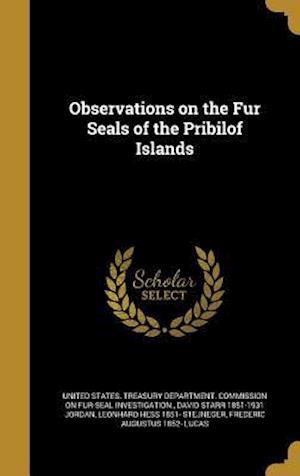 Bog, hardback Observations on the Fur Seals of the Pribilof Islands af Leonhard Hess 1851- Stejneger, David Starr 1851-1931 Jordan