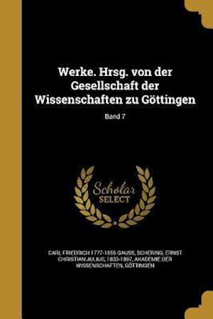 Bog, paperback Werke. Hrsg. Von Der Gesellschaft Der Wissenschaften Zu Gottingen; Band 7 af Carl Friedrich 1777-1855 Gauss