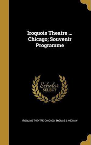 Bog, hardback Iroquois Theatre ... Chicago; Souvenir Programme af Thomas J. Noonan