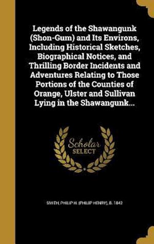 Bog, hardback Legends of the Shawangunk (Shon-Gum) and Its Environs, Including Historical Sketches, Biographical Notices, and Thrilling Border Incidents and Adventu