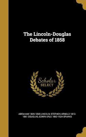 Bog, hardback The Lincoln-Douglas Debates of 1858 af Abraham 1809-1865 Lincoln, Edwin Erle 1860-1924 Sparks, Stephen Arnold 1813-1861 Douglas
