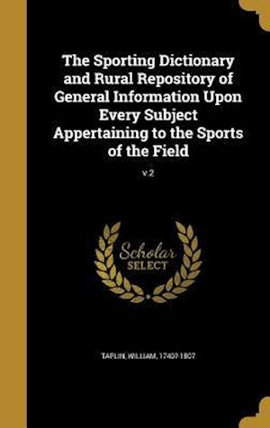 Bog, hardback The Sporting Dictionary and Rural Repository of General Information Upon Every Subject Appertaining to the Sports of the Field; V.2