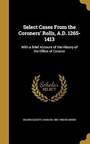 Bog, hardback Select Cases from the Coroners' Rolls, A.D. 1265-1413 af Charles 1857-1909 Ed Gross