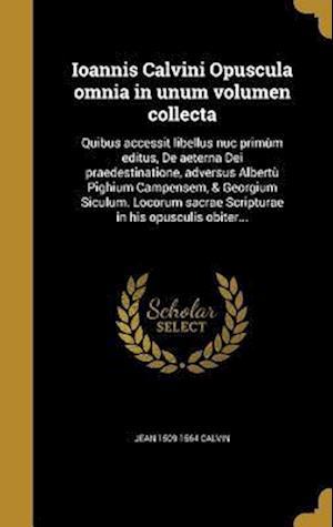 Bog, hardback Ioannis Calvini Opuscula Omnia in Unum Volumen Collecta af Jean 1509-1564 Calvin