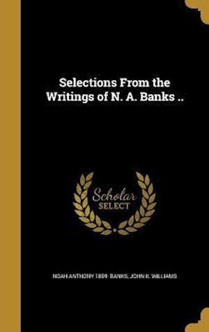 Bog, hardback Selections from the Writings of N. A. Banks .. af Noah Anthony 1859- Banks, John K. Williams