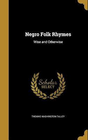 Bog, hardback Negro Folk Rhymes af Thomas Washington Talley