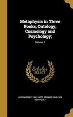 Metaphysic in Three Books, Ontology, Cosmology and Psychology;; Volume 1 af Hermann 1817-1881 Lotze, Bernard 1848-1923 Bosanquet