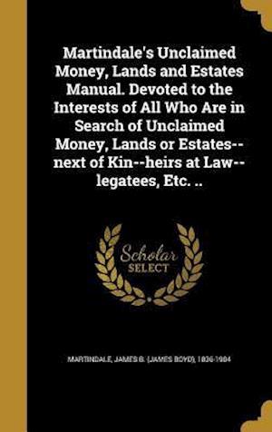 Bog, hardback Martindale's Unclaimed Money, Lands and Estates Manual. Devoted to the Interests of All Who Are in Search of Unclaimed Money, Lands or Estates--Next o