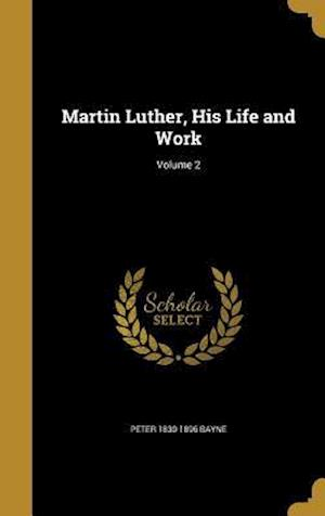 Martin Luther, His Life and Work; Volume 2 af Peter 1830-1896 Bayne