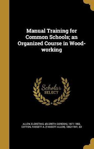 Bog, hardback Manual Training for Common Schools; An Organized Course in Wood-Working