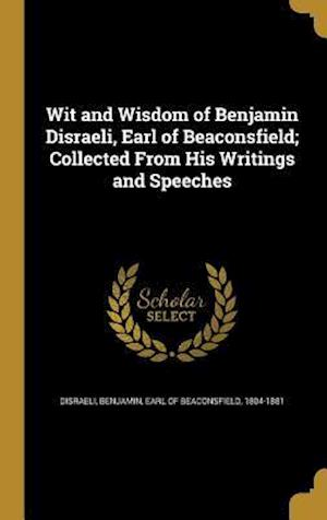 Bog, hardback Wit and Wisdom of Benjamin Disraeli, Earl of Beaconsfield; Collected from His Writings and Speeches