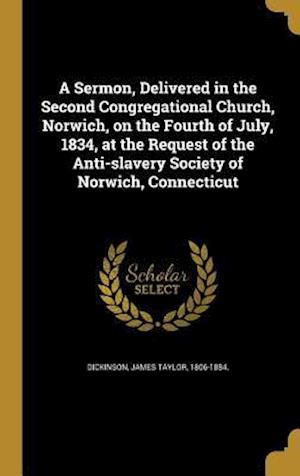 Bog, hardback A   Sermon, Delivered in the Second Congregational Church, Norwich, on the Fourth of July, 1834, at the Request of the Anti-Slavery Society of Norwich