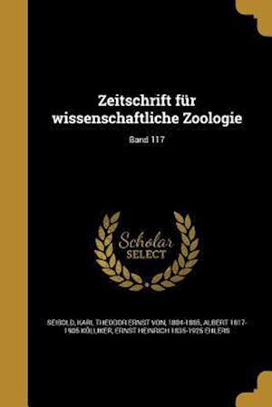 Zeitschrift Fur Wissenschaftliche Zoologie; Band 117 af Ernst Heinrich 1835-1925 Ehlers, Albert 1817-1905 Kolliker