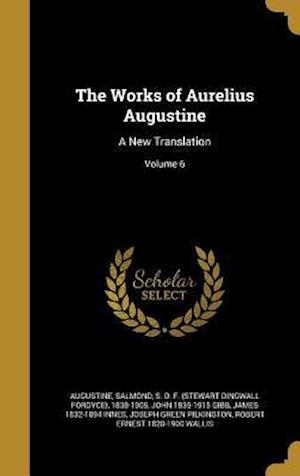 Bog, hardback The Works of Aurelius Augustine af John Richard 1835-1907 King, Marcus 1834-1909 Dods
