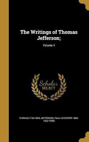 Bog, hardback The Writings of Thomas Jefferson;; Volume 4 af Paul Leicester 1865-1902 Ford, Thomas 1743-1826 Jefferson