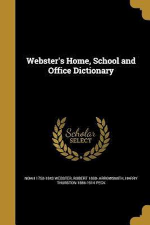 Bog, paperback Webster's Home, School and Office Dictionary af Noah 1758-1843 Webster, Robert 1860- Arrowsmith, Harry Thurston 1856-1914 Peck