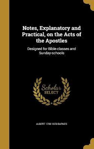 Bog, hardback Notes, Explanatory and Practical, on the Acts of the Apostles af Albert 1798-1870 Barnes
