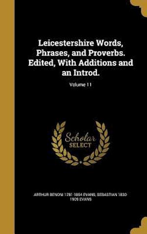 Bog, hardback Leicestershire Words, Phrases, and Proverbs. Edited, with Additions and an Introd.; Volume 11 af Sebastian 1830-1909 Evans, Arthur Benoni 1781-1854 Evans