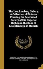 The Leuchtenberg Gallery. a Collection of Pictures Forming the Celebrated Gallery of His Imperial Highness, the Duke of Leuchtenberg, at Munich; af Johann David 1787-1861 Passavant, Eugene De 1781-1824 Beauharnais
